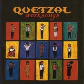 Quetzal - Worksongs