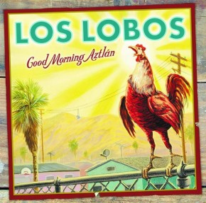 Good Morning Aztlan - Los Lobos